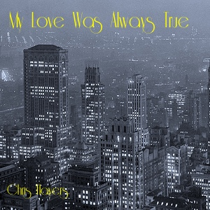 My Love Was Always True - Chris Hayers